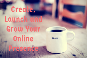 Create, Launch and Grow Your Online Presence