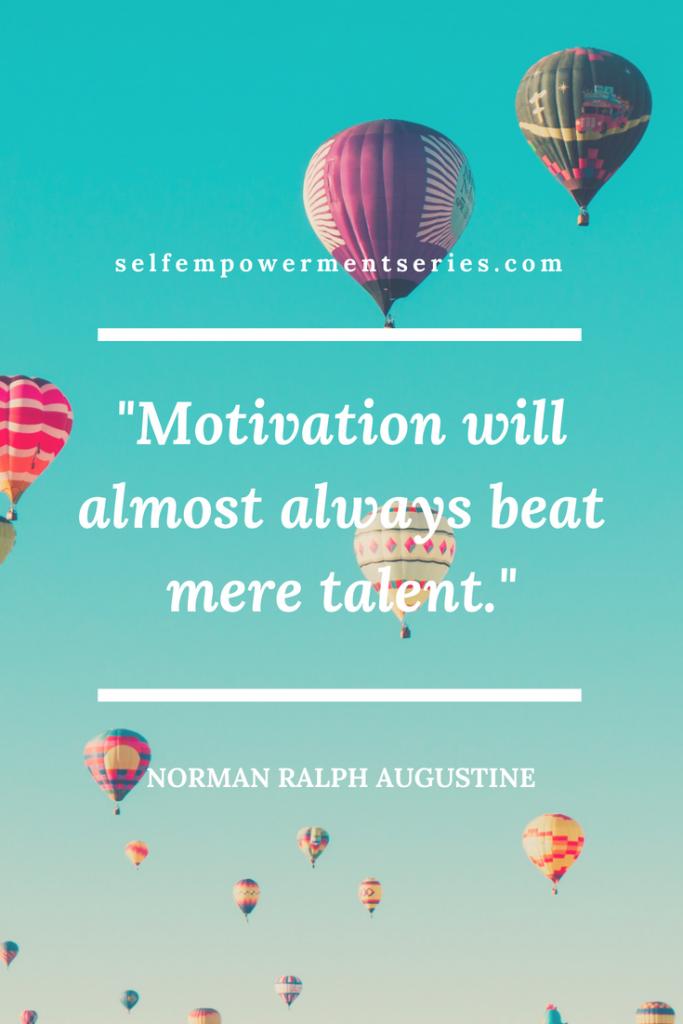 Motivation will almost always beat mere talent - Normal Ralph Augustine